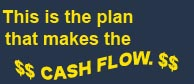 This is the plan that makes the cash flow!